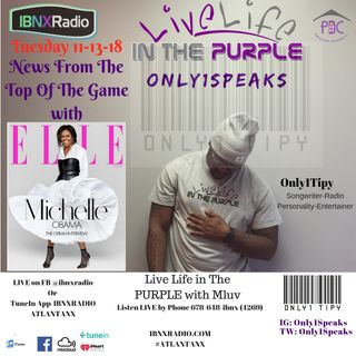 Only1Speaks 11-13-18 A Weekly Segment on Live Life In The Purple