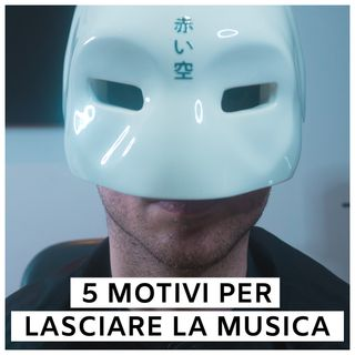 #42 - 5 Motivi Per Lasciare La Musica