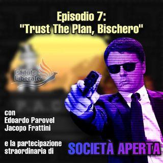 """Episodio 7: """"Trust The Plan, Bischero"""""""