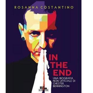 """""""In the End"""": la biografia non ufficiale dell'umanità di Chester Bennington scritta da Rosanna Costantino"""