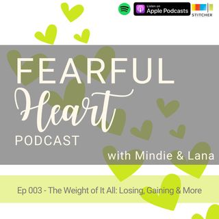 Ep 003 - The Weight of It All: Losing, Gaining & More