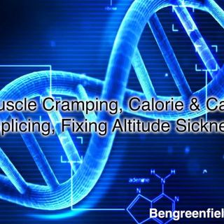 358: Muscle Cramping, Calorie & Carb Cycling, Gene Splicing, Fixing Altitude Sickness & More!