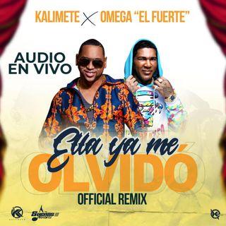 Kalimete x Omega El Fuerte - Ella Ya Me Olvido (Remix En Vivo)