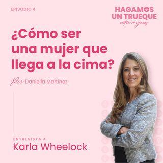 EP4 ٠ ¿Cómo ser una mujer que llega a la cima? Con Karla Wheelock