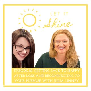 Episode 27: Getting Back To Happy After Loss And Reconnecting To Your Purpose With Julia Linney