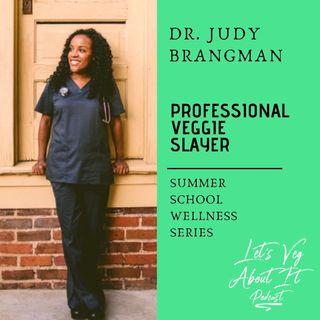 Professional Veggie Slayer- Dr. Judy Brangman