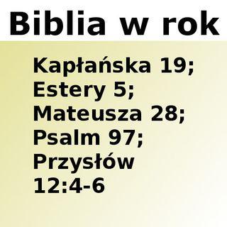 109 - Kapłańska 19, Estery 5, Mateusza 28, Psalm 97, Przysłów 12:4-6
