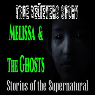 Melissa and the Ghosts | True Believer Series | Podcast