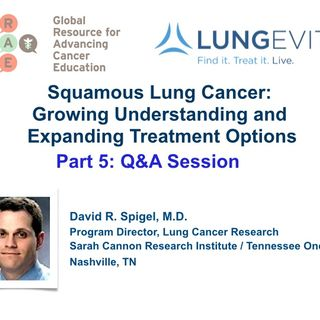 Squamous Lung Cancer Part 5, Q and A Session (audio)