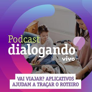 #007 - Podcast Dialogando - Vai viajar? Aplicativos ajudam a traçar o roteiro