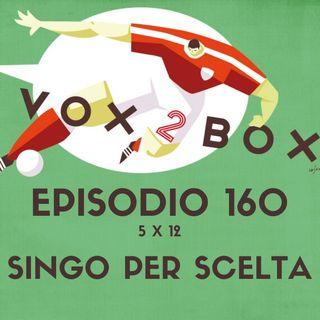 Episodio 160 (5x12) - Singo Per Scelta