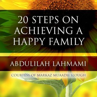 20 Steps on Achieving a Happy Family | Dr Abdulilah Lahmami