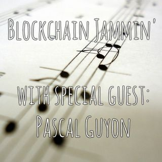 Episode 13: Blockchain Jammin' with special guest Pascal Guyon