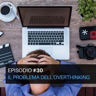 Episodio#30 - Il problema dell'overthinking