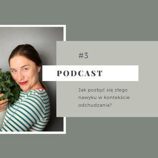 #3 Jak pozbyć sie złego nawyku w kontekście odchudzania?