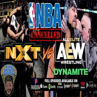 AEW Dynamite vs WWE NXT, Coronavirus in Wrestling, NBA Cancelled due to Coronavirus! The RCWR Show 3-11-2020