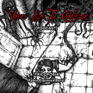 """Tricofobia"" de Pablo Espinoza Bardi - [Audiocuento de horror]"