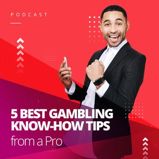 5 Best Gambling Know-How Tips from a Pro