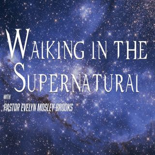 Walking in the Supernatural Ep6 with Pastor Evelyn Mosley-Brooks - Signs and Wonders