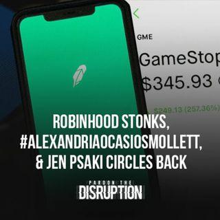 Robinhood Stonks, #AlexandriaOcasioSmollett, & Jen Psaki Circles Back