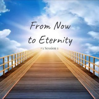 1 July 2018 - (#1 Session 1) From Now to Eternity, Rhema & Kairos