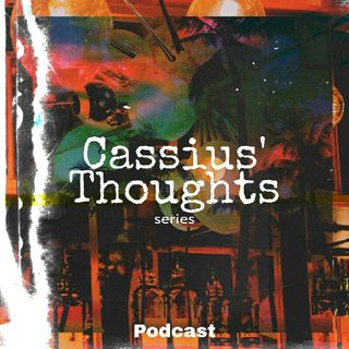 "A New Podcast ""Cassius' Thoughts"" Coming Soon!"