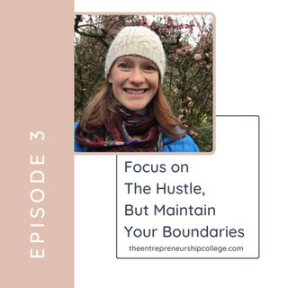 Episode 3: Focus on the hustle but maintain your boundaries.