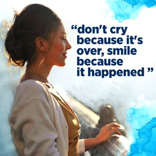 """#337 Happiness - """"Don't Cry Because It's Over, Smile Because It Happened"""""""