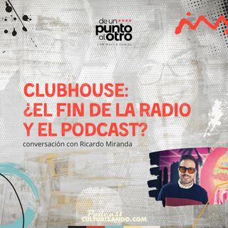 E24 • Clubhouse: ¿el fin de la radio y el podcast? • De un punto al otro • Culturizando