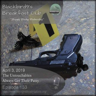 The Untouchables Always Get Their Patsy - Blackbird9 Podcast