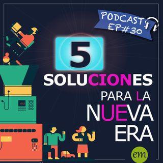 Ep#30-  5 soluciones para la nueva era