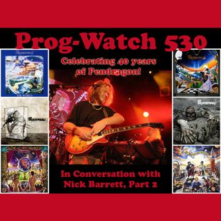 Prog-Watch 530 - In Conversation with Nick Barrett of Pendragon, Pt. 2