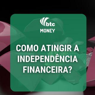 Independência Financeira: Como chegar, Investimentos, Projetos e Estilo de Vida | BTC Money #42