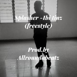 Splasher-Ibi tinz (freestyle) 2019
