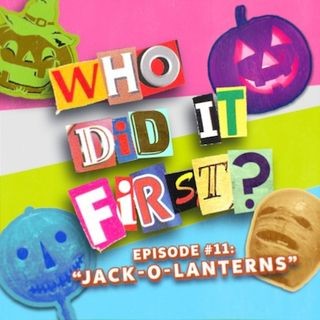 Who Did it First? - Episode 11 - Jack-O'-Lanterns
