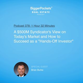 """378: A $500M Syndicator's View on Today's Market and How to Succeed as a """"Hands-Off Investor"""" with Brian Burke"""