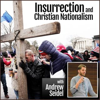 Insurrection and Christian Nationalism (with constitutional attorney Andrew Seidel)