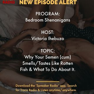 Bedroom Shenanigans | Why You Semen (cum) Smells & Tastes Like Rotten Fish & What To Do About It