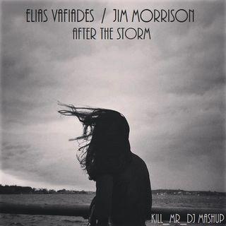 Kill_mR_DJ - After The Storm (Elias Vafiades vs Jim Morrison)