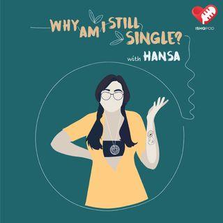 Why Am I Still Single? with Hansa