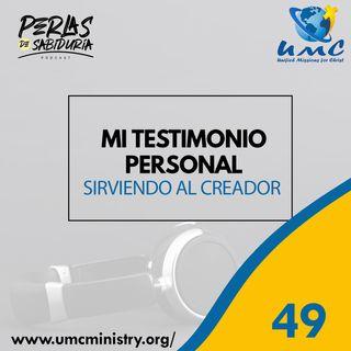 49 Mi Testimonio Personal Sirviendo Al Creador