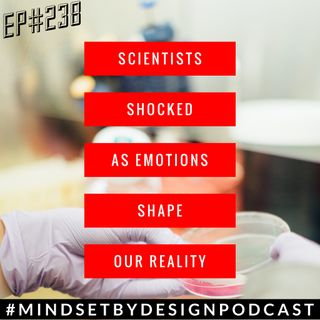 238: Scientists Shocked as Emotions Shape Our Reality