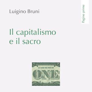 """Luigino Bruni """"Il capitalismo e il sacro"""""""