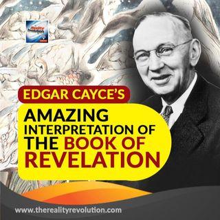 Edgar Cayce's Amazing Interpretation of The Book Of Revelation