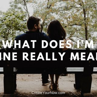 1253 What Does I'm Fine Really Mean?