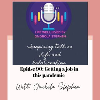 Episode 90: Getting A Job In This Pandemic