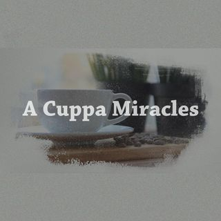 """A Cuppa Miracles"" Messages"