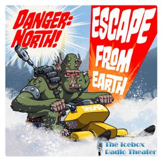 """Danger: North!  """"Escape from Earth"""""""