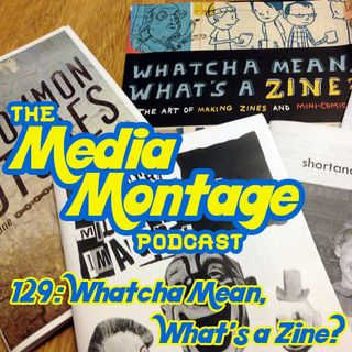 MMP 129 - Whatcha Mean, What's a Zine