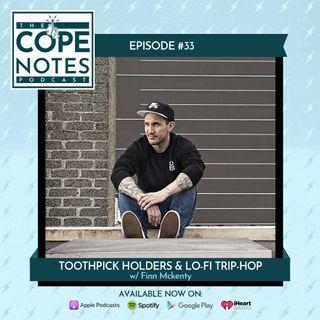 Toothpick Holders & Lo-Fi Trip-Hop w/ Finn Mckenty